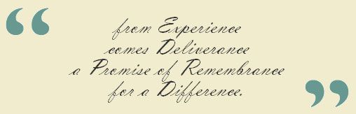 from Experience comes Deliverance a Promise of Remembrance for a Difference